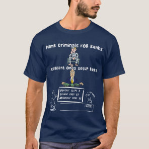 Dumb criminals rob banks T-Shirt