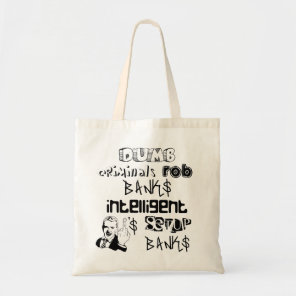 dumb criminials rob banks intelligent ONES... Tote Bag