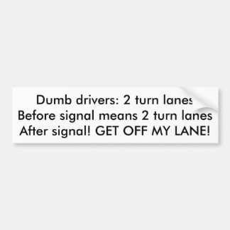 dumb drivers get off my lane bumper sticker