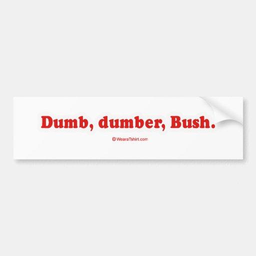 Dumb, Dumber, Bush Bumper Stickers