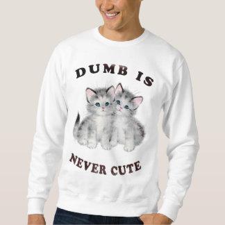 Dumb Is Never Cute Sweatshirt