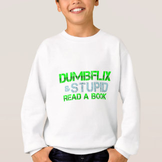 Dumbflix And Stupid Read A Book Sweatshirt