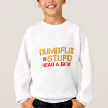 Dumbflix And Stupid Read A Book Sweatshirt