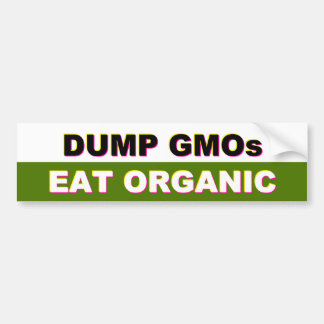 Dump GMOs - Eat Organic bumper sticker