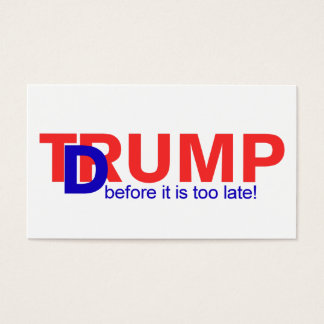 Dump Trump, before it is too late! Business Card