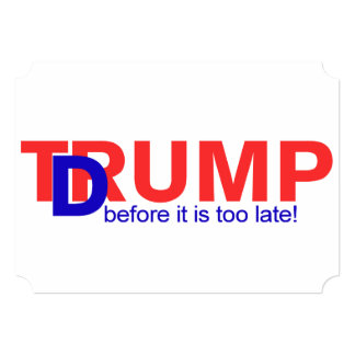 Dump Trump, before it is too late! Card