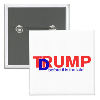 Dump Trump, before it is too late! Pinback Button