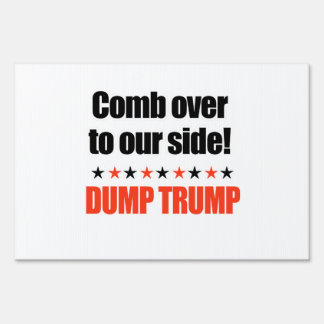 Dump Trump - Comb Over to our side Lawn Sign