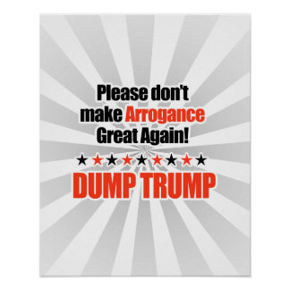 Dump Trump - Don't Make Arrogance Great Again Poster