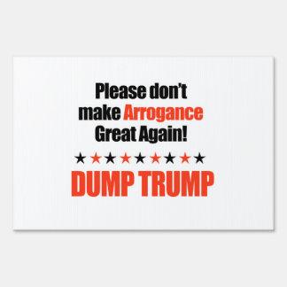 Dump Trump - Don't Make Arrogance Great Again Sign