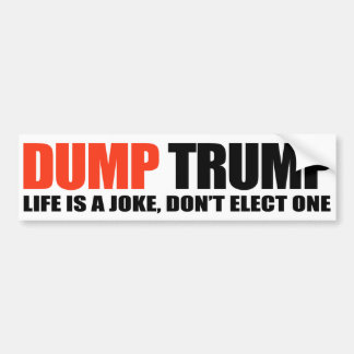 DUMP TRUMP - Life is a joke don't vote for one -.p Bumper Sticker