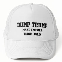 DUMP TRUMP MAKE AMERICA THINK AGAIN TRUCKER HAT
