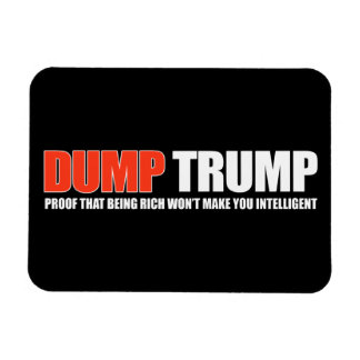 DUMP TRUMP - Proof that being rich won't make you  Magnet