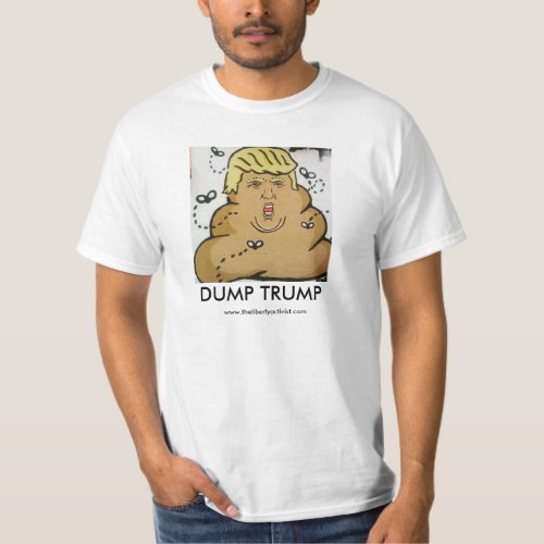 Dump Trump _ The fecal matter of poltics T_Shirt