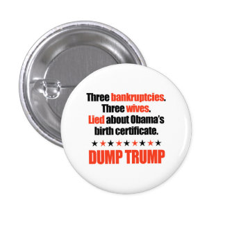 Dump Trump - Three Bankruptcies and Three Wives Pinback Button