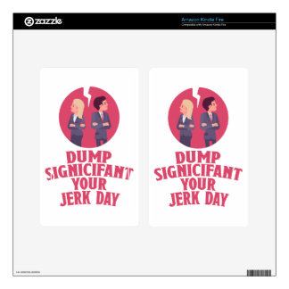 Dump Your Significant Jerk Day - Appreciation Day Decals For Kindle Fire