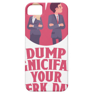 Dump Your Significant Jerk Day - Appreciation Day iPhone SE/5/5s Case