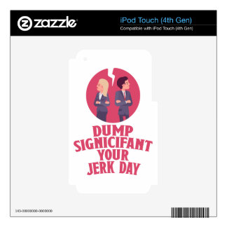 Dump Your Significant Jerk Day - Appreciation Day iPod Touch 4G Decals