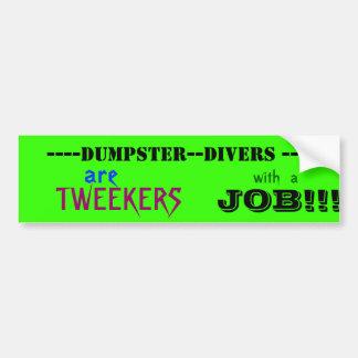 ----DUMPSTER--DIVERS ----, TWEEKERS, JOB!!... BUMPER STICKER