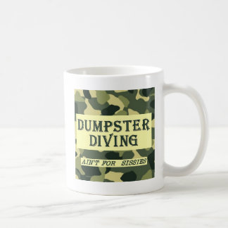 Dumpster Diving Ain't For Sissies Coffee Mug