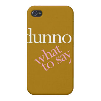 """Dunno What To Say"" Case For iPhone 4"