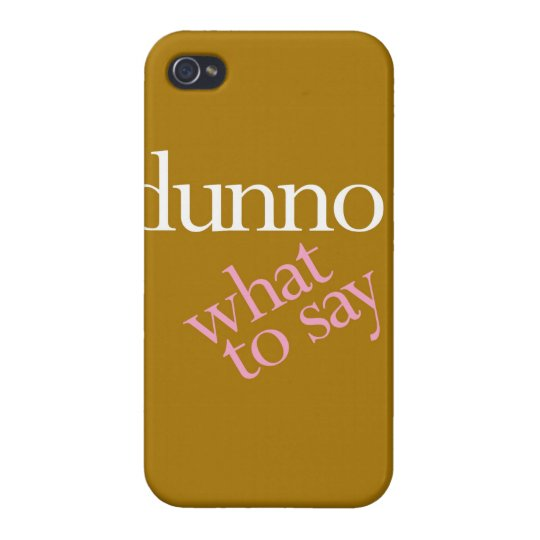 """""""Dunno What To Say"""" Case For iPhone 4"""