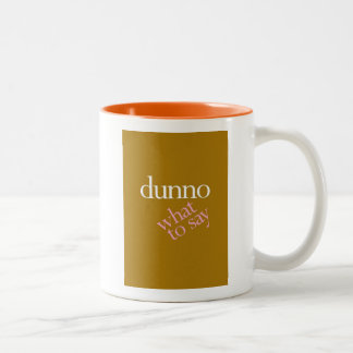 """Dunno What To Say"" Two-Tone Coffee Mug"