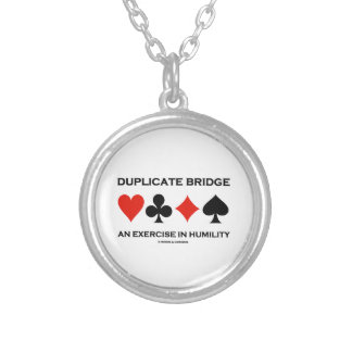 Duplicate Bridge An Exercise In Humility (Humor) Custom Necklace