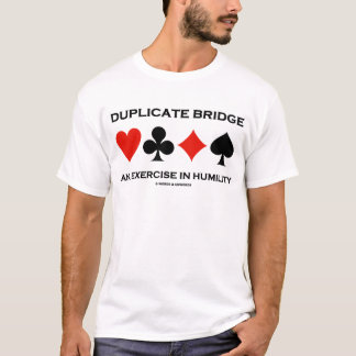 Duplicate Bridge An Exercise In Humility (Humor) T-Shirt