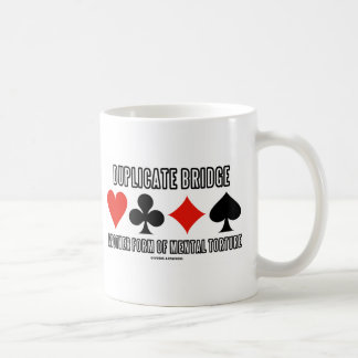 Duplicate Bridge Another Form Of Mental Torture Coffee Mug