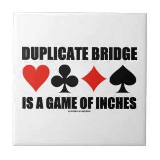 Duplicate Bridge Is A Game Of Inches Ceramic Tile