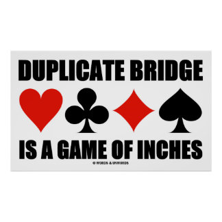 Duplicate Bridge Is A Game Of Inches Print