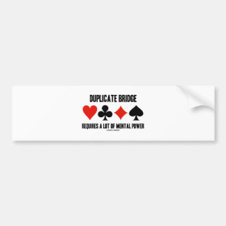 Duplicate Bridge Requires A Lot Of Mental Power Bumper Sticker
