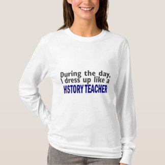 During The Day (History Teacher) T-Shirt