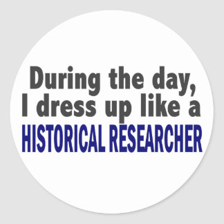 During The Day I Dress Up Historical Researcher Classic Round Sticker