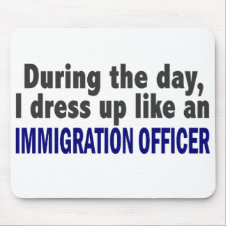 During The Day I Dress Up Immigration Officer Mouse Pads