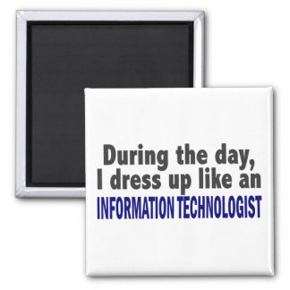 During The Day I Dress Up Information Technologist 2 Inch Square Magnet