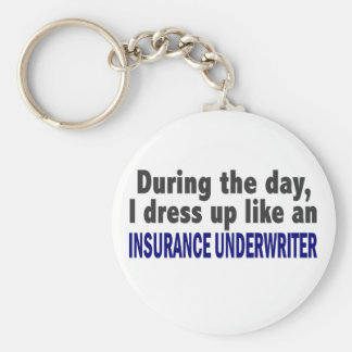During The Day I Dress Up Insurance Underwriter Keychain