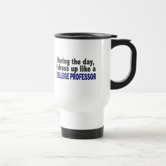 During The Day I Dress Up Like A College Professor 15 Oz Stainless Steel Travel Mug