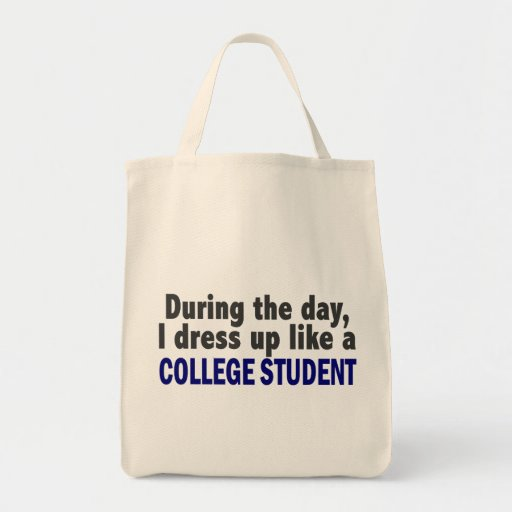 During The Day I Dress Up Like A College Student Tote Bags