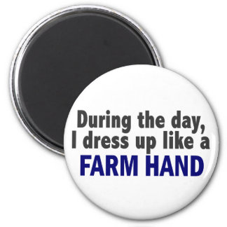 During The Day I Dress Up Like A Farm Hand 2 Inch Round Magnet