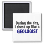 During The Day I Dress Up Like A Geologist Fridge Magnet