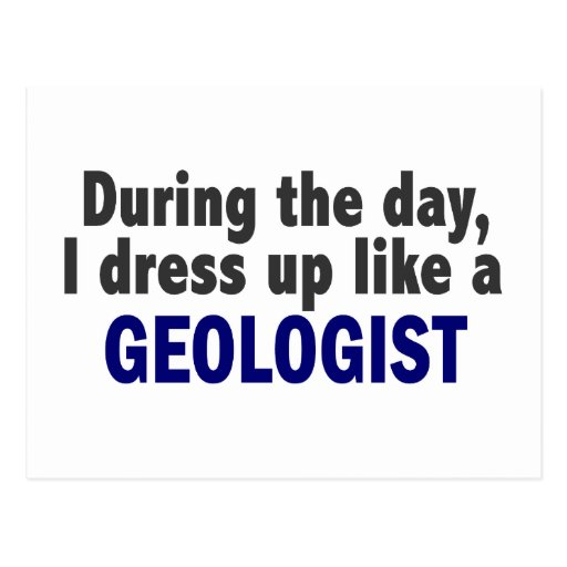 During The Day I Dress Up Like A Geologist Postcards