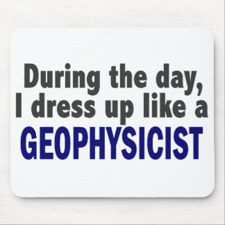 During The Day I Dress Up Like A Geophysicist Mouse Pad