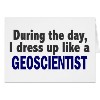 During The Day I Dress Up Like A Geoscientist Greeting Cards