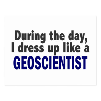 During The Day I Dress Up Like A Geoscientist Post Cards