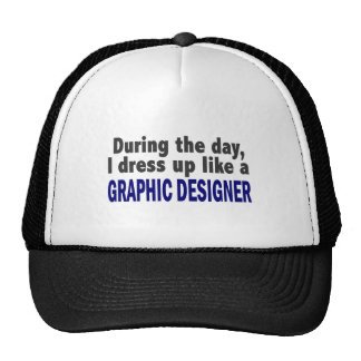 During The Day I Dress Up Like A Graphic Designer Trucker Hat