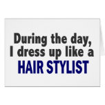 During The Day I Dress Up Like A Hair Stylist Greeting Cards