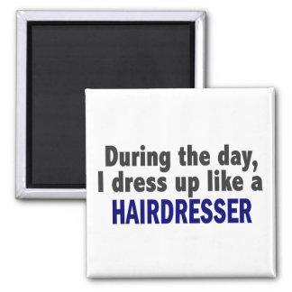 During The Day I Dress Up Like A Hairdresser 2 Inch Square Magnet