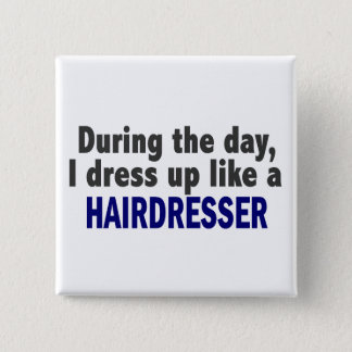 During The Day I Dress Up Like A Hairdresser Pinback Button